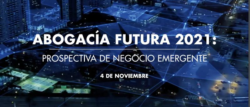 Presentación del 'Informe Abogacía Futura 2021: Prospectiva de negocio emergente'