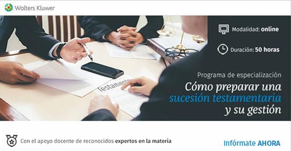 """Programa de especialización """"Cómo preparar una sucesión testamentaria y su gestión"""""""