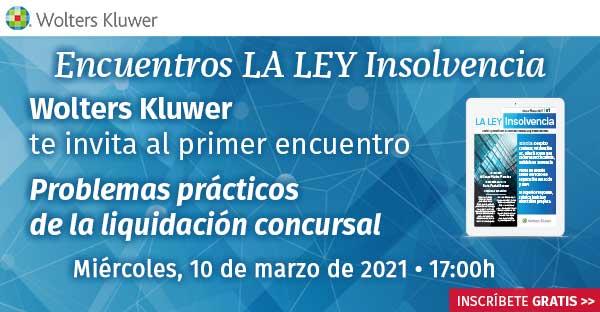 Primer encuentro online GRATUITO de LA LEY Insolvencia: «Problemas prácticos de la liquidación concursal»