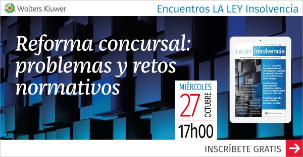 Tercer encuentro LA LEY Insolvencia: Reforma concursal, problemas y retos normativos